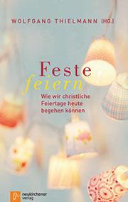"""Das Buch """"Feste feiern - Wie wir christliche Feiertage heute begehen können"""" ist im Neukirchener Verlag erschienen."""