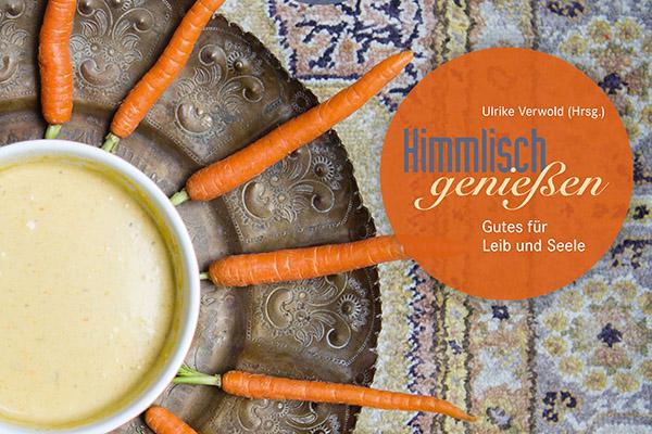 Das Kochbuch 'Himmlisch genießen' verbindet bibelische Impulse mit leckeren, einfachen Rezepten.